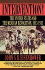 Intervention!: The United States and the Mexican Revolution, 1913-1917 Cover Image