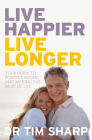Live Happier, Live Longer: Your Guide to Positive Ageing and Making the Most of Life Cover Image