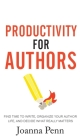 Productivity For Authors: Find Time to Write, Organize your Author Life, and Decide what Really Matters Cover Image