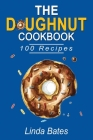 The Doughnut Cookbook: 100 Easy and Delightful Donut Recipes to Make at Home without Fuss. Cover Image