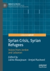 Syrian Crisis, Syrian Refugees: Voices from Jordan and Lebanon (Mobility & Politics) Cover Image