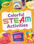 Crayola (R) Colorful Steam Activities Cover Image