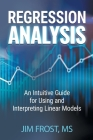 Regression Analysis: An Intuitive Guide for Using and Interpreting Linear Models Cover Image