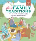 The Book of New Family Traditions: How to Create Great Rituals for Holidays and Every Day Cover Image