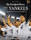 New York Times Story of the Yankees: 1903-Present: 390 Articles, Profiles & Essays Cover Image