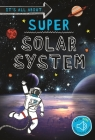It's all about... Super Solar System: Everything you want to know about our Solar System in one amazing book (It's all about…) Cover Image