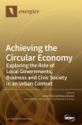 Achieving the Circular Economy: Exploring the Role of Local Governments, Business and Civic Society in an Urban Context Cover Image