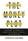 The Money Plot: A History of Currency's Power to Enchant, Control, and Manipulate Cover Image