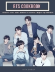 BTS Cookbook: Authentic Korean Dishes Members of the World's Biggest Boyband Adore Cover Image