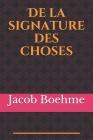 De la signature des choses: (De Signatura Rerum) Essai gnostique sur la connaissance ésotérique, le gnosticisme, la kabbale, et les mystères de la Cover Image