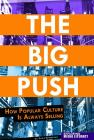 The Big Push: How Popular Culture Is Always Selling (Exploring Media Literacy (Compass Point)) Cover Image