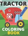Tractor Coloring Book: Farm, Baby, Big, Based Gift for Toddlers, Boys and Girls Coloring Book ages 4-8 Cover Image