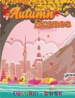 Autumn Scenes Coloring Book: Adult Coloring Books for Women Featuring Calm Autumn Scenes and Relaxing Fall 40 Coloring Pages for Adults Relaxation Cover Image