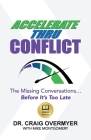 Accelerate Thru Conflict: The Missing Conversations... Before It's Too Late! Cover Image