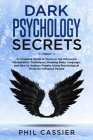 Dark Psychology Secrets: A Complete Beginners Guide to Discover the Advanced Manipulation Techniques, Mind Control, Reading Body Language, Cove Cover Image