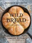 Wild Bread: Sourdough Reinvented Cover Image