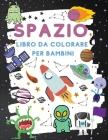 Spazio Libro da Colorare per Bambini: Fantastico Spazio Esterno da Colorare con Pianeti, Razzi, Robot (Libri da Colorare per Bambini) Cover Image