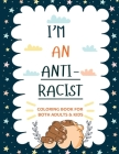 I'm an ANTIRACIST: Coloring book for Adults and Kids Featuring Powerful Quotes on Overcoming Racism Cover Image