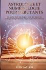 Astrologie et Numérologie pour Débutants: Un guide étape par étape à tout, des signes du zodiaque à la prédiction, rendu facile et divertissant ( FREN Cover Image