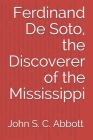 Ferdinand De Soto, the Discoverer of the Mississippi Cover Image