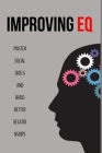 Improving EQ: Master Social Skills And Build Better Relationships: Intellectual Intelligence Cover Image