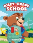 Riley the Brave Makes It to School: A Story with Tips and Tricks for Tough Transitions Cover Image