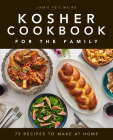 Kosher Cookbook for the Family: 75 Recipes to Make at Home Cover Image