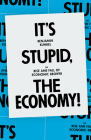 It's Stupid, the Economy!: The Rise and Fall of Economic Growth Cover Image