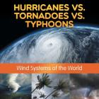 Hurricanes vs. Tornadoes vs Typhoons: Wind Systems of the World Cover Image