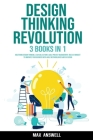 Design Thinking Revolution: 3 books in 1: Mastering Design Thinking, Lean Collection & Agile Project Management. Rules & Mindset to Innovate your Cover Image
