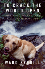 To Crack the World Open: Solitude, Alaska, and a Dog Named Woody Cover Image