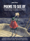 Poems to See by: A Comic Artist Interprets Great Poetry Cover Image
