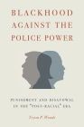 Blackhood Against the Police Power: Punishment and Disavowal in the
