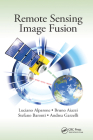 Remote Sensing Image Fusion (Signal and Image Processing of Earth Observations) Cover Image