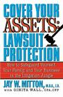 Cover Your Assets: Lawsuit Protection: How to Safeguard Yourself, Your Family, and Your Business in the Litigation Jungle Cover Image