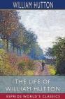 The Life of William Hutton (Esprios Classics) Cover Image