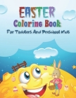 Easter Coloring Book For Toddlers And Preschool Kids: A Collection of Fun and Easy Happy Easter Bunny And Eggs Coloring Pages for Kids, Toddlers, Pres Cover Image