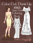 Color, Cut, Dress Up 1910s Paper Dolls Coloring Book, Dollys and Friends Originals: Vintage Fashion History Paper Doll Collection, Adult Coloring Page Cover Image
