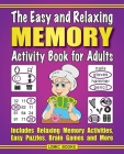The Easy and Relaxing Memory Activity Book For Adults: Includes Relaxing Memory Activities, Easy Puzzles, Brain Games and More Cover Image