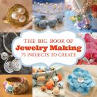 The Big Book of Jewelry Making: 73 Projects to Make Cover Image