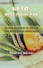 Keto Recetas de Pan: RECETAS DELICIOSAS DE PAN KETO PARA HACER CON SU PANIFICADORA (Spanish Edition) Cover Image