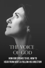 The Voice Of God: How God Speaks To Us, How To Hear From God's & Follow His Direction: God Speaks To Your Heart Cover Image