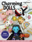 Charming Dolls: Make Cloth Dolls with Personality Plus; Easy Visual Guide to Painting, Stitching, Embellishing & More Cover Image
