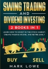 Swing Trading: and Dividend Investing: 2 Books Compilation - Learn How to Invest in The Stock Market, Create Passive Income, and Reti Cover Image