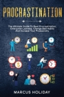 Procrastination: The Ultimate Guide To Beat Procrastination, Overcome Laziness, Change Bad Habits And Increase Your Productivity (Self Discipline #3) Cover Image