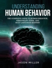 Understanding Human Behavior: The Complete Guide to Human Behavior, Personality Types, and Body Language Mastery Cover Image