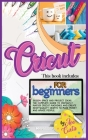 Cricut for beginners: This book includes - Design space and project ideas. The complete guide to instantly master cricut machines and create Cover Image
