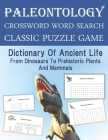 Paleontology Crossword Word Search Classic Puzzle Game Dictionary Of Ancient Life From Dinosaurs To Prehistoric Plants And Mammals: Unique Activity fo Cover Image