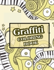 Graffiti Coloring Book: Street Art Colouring Pages: Stress Relief And Relaxation For Teenagers & Adults Cover Image