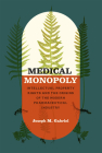 Medical Monopoly: Intellectual Property Rights and the Origins of the Modern Pharmaceutical Industry (Synthesis) Cover Image